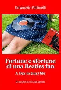 Fortune e sfortune di una Beatles fan. A Day in (my) life