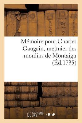 Mémoire pour Charles Gaugain, Meunier des Moulins de Montaigu
