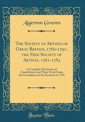 The Society of Artists of Great Britain, 1760-1791, the Free Society of Artists, 1761-1783