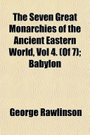The Seven Great Monarchies of the Ancient Eastern World, Vol 4. (of 7); Babylon