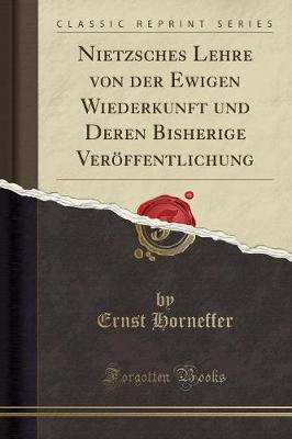 Nietzsches Lehre von der Ewigen Wiederkunft und Deren Bisherige Veröffentlichung (Classic Reprint)