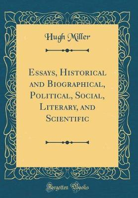 Essays, Historical and Biographical, Political, Social, Literary, and Scientific (Classic Reprint)
