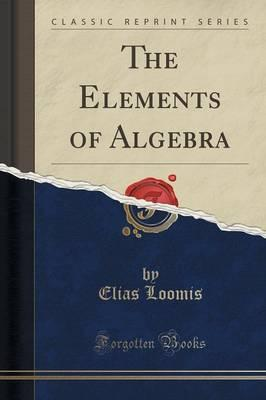 The Elements of Algebra (Classic Reprint)