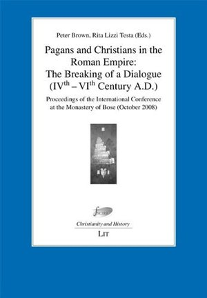 Pagans and Christians in the Roman Empire: The Breaking of a Dialogue (IVth-VIth Century A.D.)