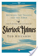 Between the Thames and the Tiber; The Further Adventures of Sherlock Holmes in Britain and the Italian Peninsula