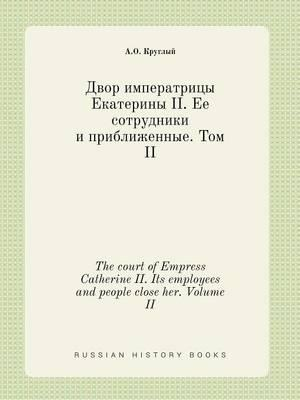 The Court of Empress Catherine II. Its Employees and People Close Her. Volume II