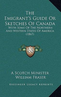 The Emigrant's Guide or Sketches of Canada