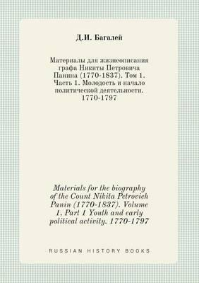 Materials for the Biography of the Count Nikita Petrovich Panin (1770-1837). Volume 1, Part 1 Youth and Early Political Activity. 1770-1797