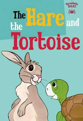 The Hare and the Tortoise (The Children's Fairy Tale Collection Tarantula Tales)