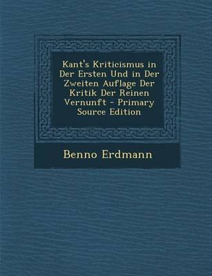 Kant's Kriticismus in Der Ersten Und in Der Zweiten Auflage Der Kritik Der Reinen Vernunft