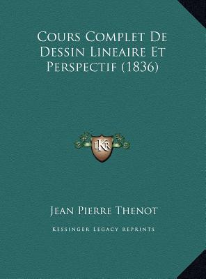 Cours Complet de Dessin Lineaire Et Perspectif (1836)