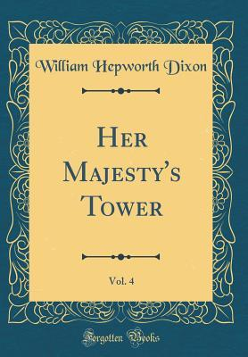 Her Majesty's Tower, Vol. 4 (Classic Reprint)