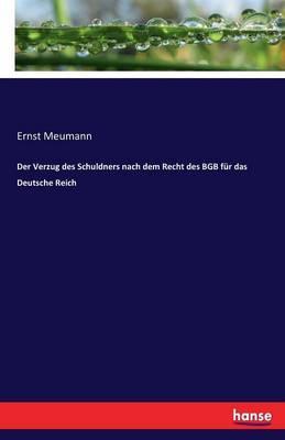 Der Verzug des Schuldners nach dem Recht des BGB für das Deutsche Reich