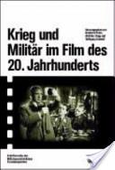 Krieg und Militèar im Film des 20. Jahrhunderts