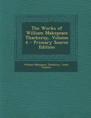 The Works of William Makepeace Thackeray, Volume 4 - Primary Source Edition