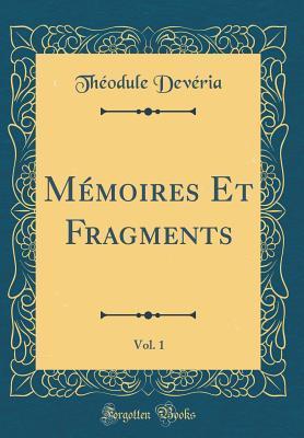 Mémoires Et Fragments, Vol. 1 (Classic Reprint)