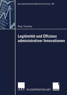 Legitimitat Und Effizienz Administrativer Innovationen