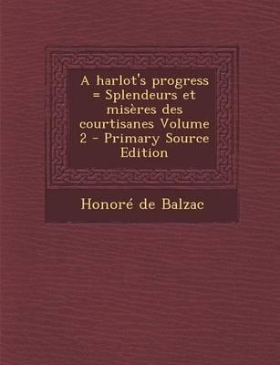 A Harlot's Progress = Splendeurs Et Miseres Des Courtisanes Volume 2