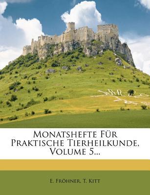 Monatshefte Fur Praktische Tierheilkunde, Volume 5...
