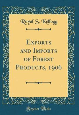 Exports and Imports of Forest Products, 1906 (Classic Reprint)