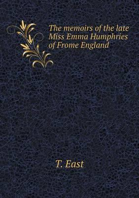 The Memoirs of the Late Miss Emma Humphries of Frome England