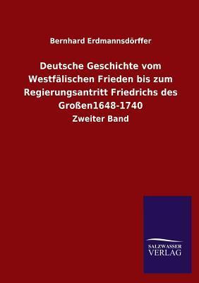 Deutsche Geschichte vom Westfälischen Frieden bis zum Regierungsantritt Friedrichs des Großen1648-1740