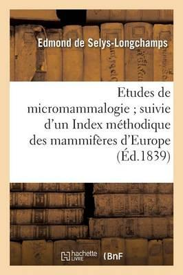 Études de Micromammalogie ; Suivie d'un Index Methodique des Mammifères d'Europe