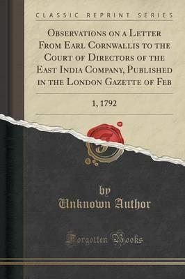 Observations on a Letter From Earl Cornwallis to the Court of Directors of the East India Company, Published in the London Gazette of Feb