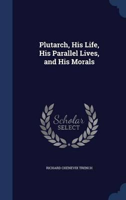 Plutarch, His Life, ...