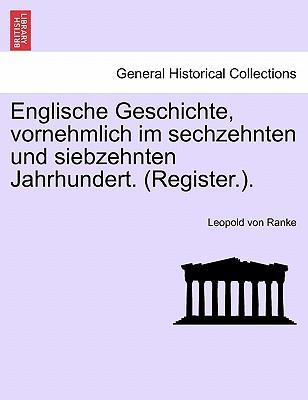 Englische Geschichte, vornehmlich im sechzehnten und siebzehnten Jahrhundert. (Register.). ERSTER BAND
