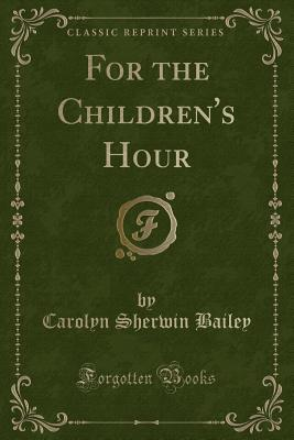 For the Children's Hour (Classic Reprint)