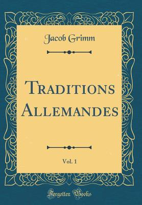 Traditions Allemandes, Vol. 1 (Classic Reprint)