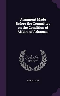 Argument Made Before the Committee on the Condition of Affairs of Arkansas