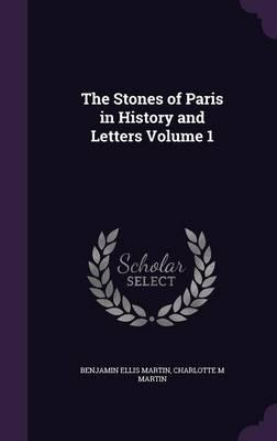 The Stones of Paris in History and Letters Volume 1
