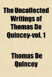 The Uncollected Writings of Thomas de Quincey-Vol. 1