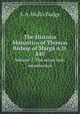 The Historia Monastica of Thomas Bishop of Marga A.D. 840 Volume 1. the Syriac Text, Introduction