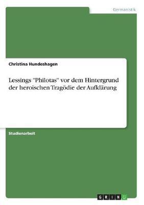 """Lessings """"Philotas"""" vor dem Hintergrund der heroischen Tragödie der Aufklärung"""