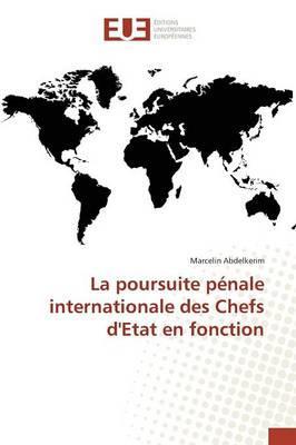La Poursuite Pénale Internationale des Chefs d'Etat en Fonction