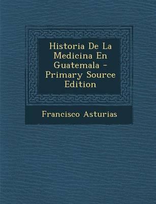 Historia de La Medicina En Guatemala