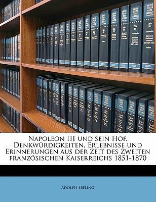 Napoleon III Und Sein Hof. Denkwurdigkeiten, Erlebnisse Und Erinnerungen Aus Der Zeit Des Zweiten Franzosischen Kaiserreichs 1851-1870
