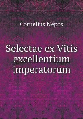 Selectae Ex Vitis Excellentium Imperatorum