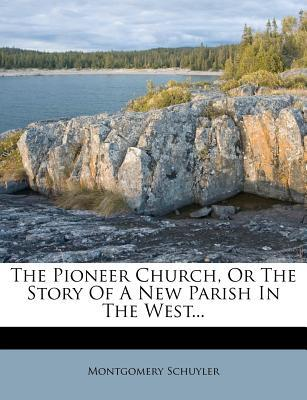 The Pioneer Church, or the Story of a New Parish in the West...