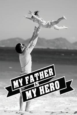 My Father Is My Hero Journal