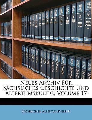Neues Archiv Fr Schsisches Geschichte Und Altertumskunde, Volume 17