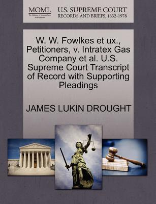 W. W. Fowlkes Et UX, Petitioners, V. Intratex Gas Company et al. U.S. Supreme Court Transcript of Record with Supporting Pleadings