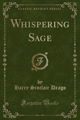 Whispering Sage (Classic Reprint)