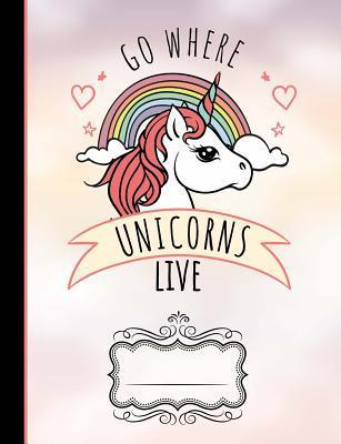 Go Where Unicorns Live Composition Notebook