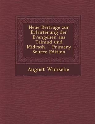 Neue Beitrage Zur Erlauterung Der Evangelien Aus Talmud Und Midrash. - Primary Source Edition