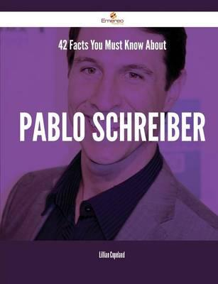42 Facts You Must Know About Pablo Schreiber