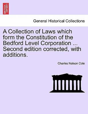 A Collection of Laws which form the Constitution of the Bedford Level Corporation ... Second edition corrected, with additions.